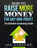 How to Raise More Money for Any Non-Profit: The Definitive Fundraising Guide
