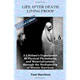 Life After Death - Living Proof: A Lifetime's Experiences of Physical Phenomena and Materialisations Through the Mediumship of Minnie Harrison(Revised Edition)by Tom Harrison