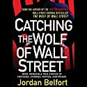 Catching the Wolf of Wall Street: More Incredible True Stories of Fortunes, Schemes, Parties, and Prison Audiobook by Jordan Belfort Narrated by Ray Porter