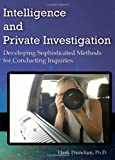Intelligence and Private Investigation: Developing Sophisticated Methods for Conducting Inquiries