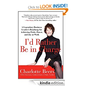 I'd Rather Be in Charge A Legendary Business Leader's Roadmap for Achieving Pride Power and Joy at Work eBook Charlotte Beers