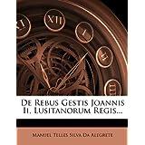 De Rebus Gestis Joannis Ii, Lusitanorum Regis... (Latin Edition)