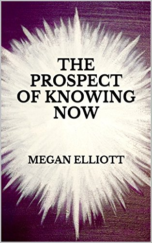 The Prospect of Knowing Now (Channeled Spiritual Communication Book 1), by Megan Elliott