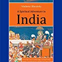 A Spiritual Adventure in India: From the Caves and Jungles of Hindostan Audiobook by  Madame Blavatsky Narrated by William L. Sturdevant