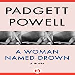 A Woman Named Drown: A Novel | Padgett Powell
