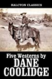 img - for Five Westerns by Dane Coolidge (Unexpurgated Edition) (Halcyon Classics) book / textbook / text book
