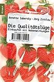 Die Qualitätslüge: Einkaufen mit Nebenwirkungen - Annette Sabersky, Jörg Zittlau