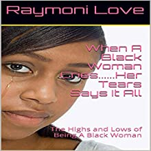 When a Black Woman Cries...Her Tears Say It All: The Highs and Lows of Being a Black Woman | Livre audio Auteur(s) : Raymoni Love Narrateur(s) : Erica Frost