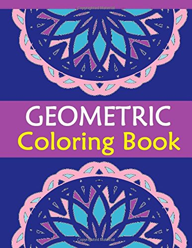 Geometric Coloring Book: The Geometric Coloring Book is a fun book for all Ages - Adults and Kids alike can relax while coloring patterns on full size ... color pens from bleed thru to other designs. (Full Size Coloring Books compare prices)