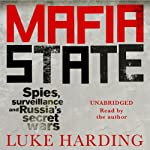 Mafia State: How One Reporter Became an Enemy of the Brutal New Russia | Luke Harding
