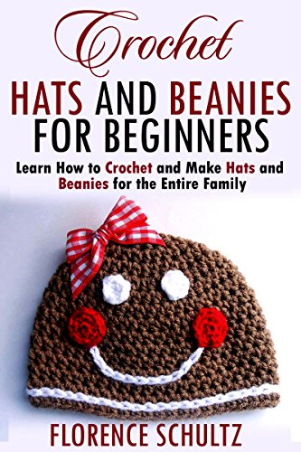Crochet Hats and Beanies for Beginners: Learn How to Crochet and Make Hats and Beanies for the Entire Family Learn How to Crochet Hats and Beanies for the Entire Family. Florence Schultz teaches you all you need to know about crochet and crochet techniques make these yourself.