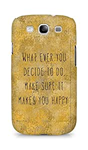 AMEZ whatever you decide to do it happy Back Cover For Samsung Galaxy S3 i9300