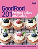 Good Food Magazine Good Food: 201 Perfect Cakes and Bakes
