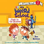 My Weird School Goes to the Museum | Dan Gutman