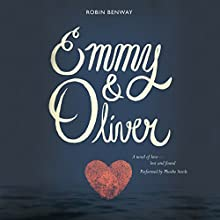 Emmy & Oliver (       UNABRIDGED) by Robin Benway Narrated by Phoebe Strole
