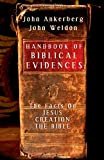 Handbook of Biblical Evidences: The Facts On *Jesus  *Creation  *The Bible (0736921990) by Ankerberg, John