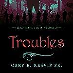 Troubles: Tennessee Tinys, Book 3   Gary E. Reavis Sr