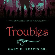 Troubles: Tennessee Tinys, Book 3 Audiobook by Gary E. Reavis Sr Narrated by Rick Lillard