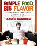 img - for Simple Food, Big Flavor: Unforgettable Mexican-Inspired Recipes from My Kitchen to Yours book / textbook / text book