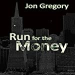Run for the Money: A High Stakes Crime Thriller | Jon Gregory