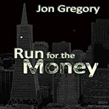 Run for the Money: A High Stakes Crime Thriller (       UNABRIDGED) by Jon Gregory Narrated by Eric Martin