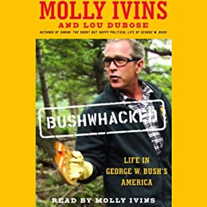 Bushwhacked: Life in George W. Bush's America | [Molly Ivins, Lou Dubose]