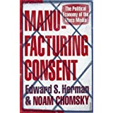 Manufacturing Consent: The Political Economy of the Mass Mediaby Noam Chomsky