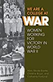 img - for We Are a College at War: Women Working for Victory in World War II book / textbook / text book