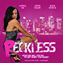 Reckless (       UNABRIDGED) by Cydney Rax, Niobia Bryant, Grace Octavia Narrated by Nicole Small