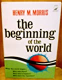 Beginning of the World (0916406660) by Morris, Henry M.