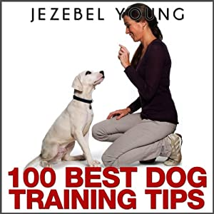 100 Dog Training Tips | [Jezebel Young]