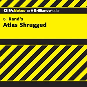 Atlas Shrugged: CliffsNotes | [Andrew Bernstein, Ph.D.]