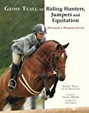 img - for Geoff Teall on Riding Hunters, Jumpers and Equitation: Develop a Winning Style book / textbook / text book