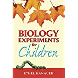 Biology Experiments for Children (Dover Children's Science Books) ~ Ethel Hanauer