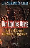 Der Kopf des Osiris: Machenschaften und Geheimnisse der �gyptologie