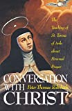 Conversation With Christ: The Teaching of St. Teresa of Avila about Personal Prayer (0895551802) by Peter T. Rohrbach