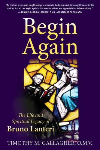 begin-again-the-life-and-spiritual-legacy-of-bruno-lanteri