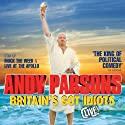 Andy Parsons - Britain's Got Idiots, Live (       UNABRIDGED) by Andy Parsons