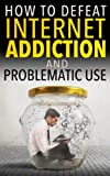 img - for How to Defeat Internet Addiction and Problematic Use book / textbook / text book