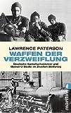 Waffen der Verzweiflung: Deutsche Kampfschwimmer und Kleinst-U-Boote im Zweiten Weltkrieg - Lawrence Paterson