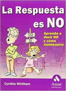 """LA Respuesta Es No : Aprenda a Decir No Y Como Mantenerlo / """"The"""