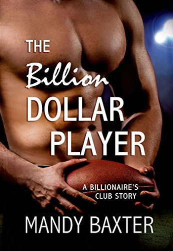 Mandy Baxter - The Billion Dollar Player: A Billionaire's Club Story (The Billionaire's Club: Texas)