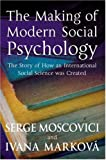 img - for The Making of Modern Social Psychology: The Hidden Story of How an International Social Science was Created by Serge Moscovici (2006-10-06) book / textbook / text book
