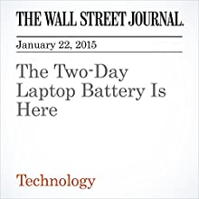 The Two-Day Laptop Battery Is Here (       UNABRIDGED) by The Wall Street Journal, Geoffrey A. Fowler Narrated by The Wall Street Journal