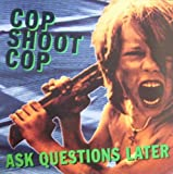 Cop Shoot Cop Ask Questions Later [VINYL]