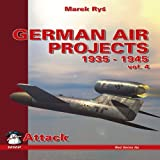 German Air Projects 1935-1945: Bombers v. 4 (German Secret Air Projects)