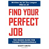 Find Your Perfect Job: The Inside Guide for Young Professionals ~ Scott Smith