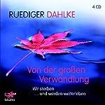 Von der großen Verwandlung: Wir sterben...und werden weiterleben | Rüdiger Dahlke