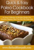 Paleo Cookbook for Beginners: An Easy Collection Of Recipes Perfect For Newbies Dipping Their Toe Into The Paleo Diet. (Quick & Easy Recipes)