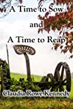 img - for A Time to Sow and A Time to Reap by Claudia Rowe Kennedy (2015-02-09) book / textbook / text book